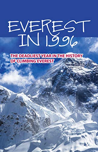 Everest In 1996: The Deadliest Year In The History Of Climbing Everest: Documentary On Everest Disaster (English Edition)