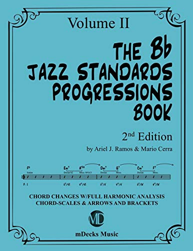 The Bb Jazz Standards Progressions Book Vol. 2: Chord Changes with full Harmonic Analysis, Chord-scales and Arrows & Brackets (The Jazz Standards Progressions Book, Band 10)