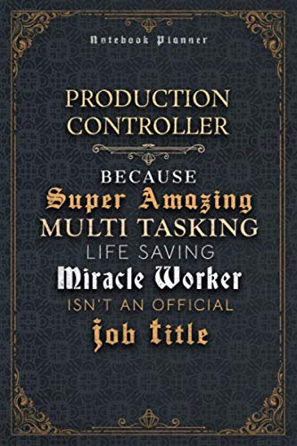 Production Controller Because Super Amazing Multi Tasking Life Saving Miracle Worker Isn't An Official Job Title Luxury Cover Notenook Planner: Event, ... Happy, Event, Bill, 6x9 inch, Home Budget