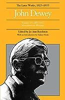 John Dewey: The Later Works, 1925-1953 : 1885-1953 (John Dewey Later Works, 1925-1953)
