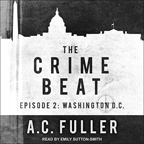 The Crime Beat: Washington, D.C. Audiobook By A.C. Fuller cover art