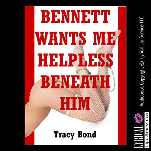 Bennett Wants Me Helpless Beneath Him  By  cover art