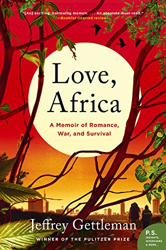Compare Textbook Prices for Love, Africa: A Memoir of Romance, War, and Survival Reprint Edition ISBN 9780062284105 by Gettleman, Jeffrey