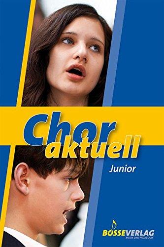 Chor aktuell junior: Ein Chorbuch für den Musikunterricht an allgemeinbildenden Schulen: Eine Sammlung für das Chorsingenan an allgemeinbildenden Schulen