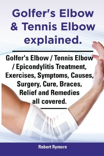 Golfer's Elbow & Tennis Elbow explained. Golfer's Elbow / Tennis Elbow / Epicondylitis Treatment, Exercises, Symptoms, Causes, Surgery, Cure, Braces, Relief and Remedies all covered.