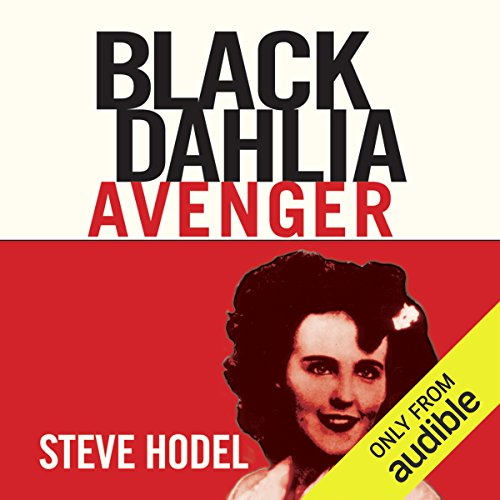 Black Dahlia Avenger     The True Story              By:                                                                                                                                 Steve Hodel                               Narrated by:                                                                                                                                 Kevin Pierce                      Length: 19 hrs and 54 mins     207 ratings     Overall 4.3