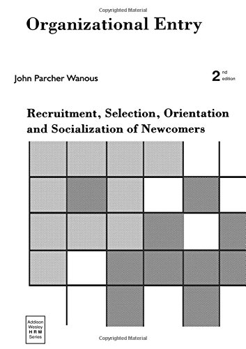 Organizational Entry: Recruitment, Selection, Orientation, and Socialization of Newcomers (2nd Edition)