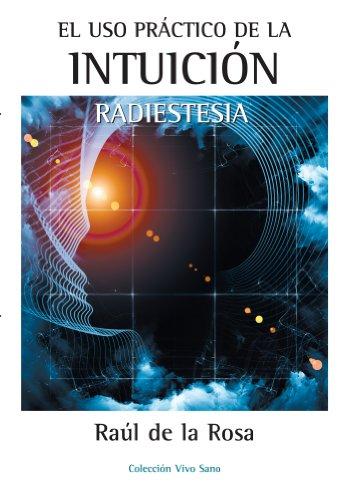 EL USO PRÁCTICO DE LA INTUICIÓN. RADIESTESIA (Spanish Edition)