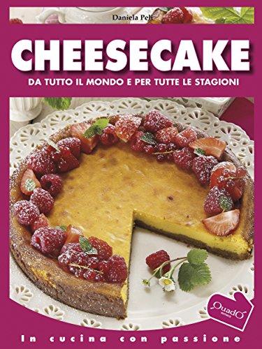 Cheesecake: Da tutto il mondo e per tutte le stagioni (In cucina con passione)