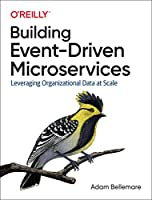 Building Event-Driven Microservices: Leveraging Organizational Data at Scale Front Cover