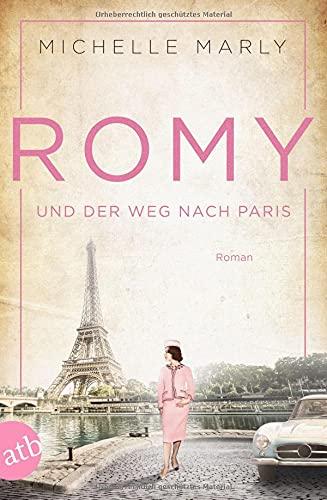 Romy und der Weg nach Paris: Roman (Mutige Frauen zwischen Kunst und Liebe, Band 16)