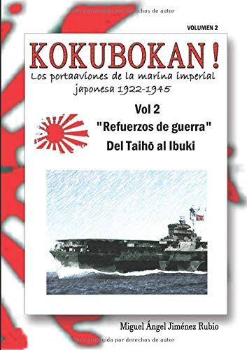 """KOKUBOKAN! Los portaaviones de la marina imperial japonesa 1922-1945: VOLUMEN 2 """"Refuerzos de guerra"""" del Taiho al Ibuki"""