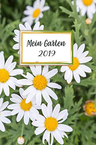Mein Garten 2019: Notizbuch, Jahresplaner und Journal, Gartenplaner und Eintragbuch für Gartenfreunde, Hobbygärtner und Laubenpieper | Margariten