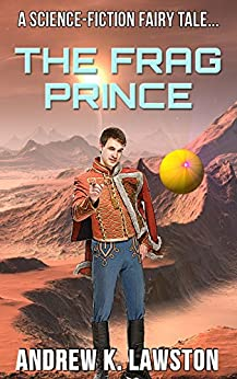 The Frag Prince: A Science-Fiction Fairy Tale by [Andrew K. Lawston]