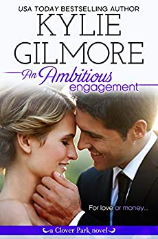 An Ambitious Engagement: A Fake Engagement Romantic Comedy (Clover Park, Book 8) by [Kylie Gilmore]