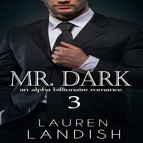 Mr. Dark 3     An Alpha Billionaire Romance, Book 3              By:                                                                                                                                 Lauren Landish                               Narrated by:                                                                                                                                 Daniel Galvez II                      Length: 1 hr and 50 mins     Not rated yet     Overall 0.0