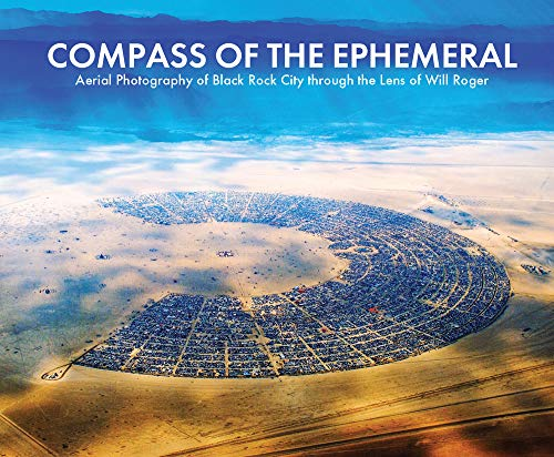 Compass of the Ephemeral: Aerial Photography of Black Rock City Through the Lens of Will Roger