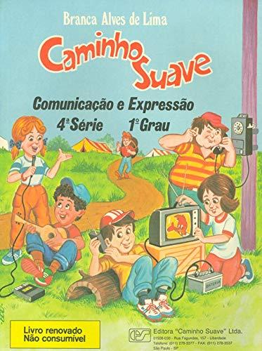 Caminho Suave - 4ª Série: Comunicação e Expressão