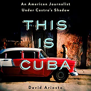 This Is Cuba     An American Journalist Under Castro's Shadow              By:                                                                                                                                 David Ariosto                               Narrated by:                                                                                                                                 David Ariosto                      Length: 8 hrs and 48 mins     37 ratings     Overall 4.2