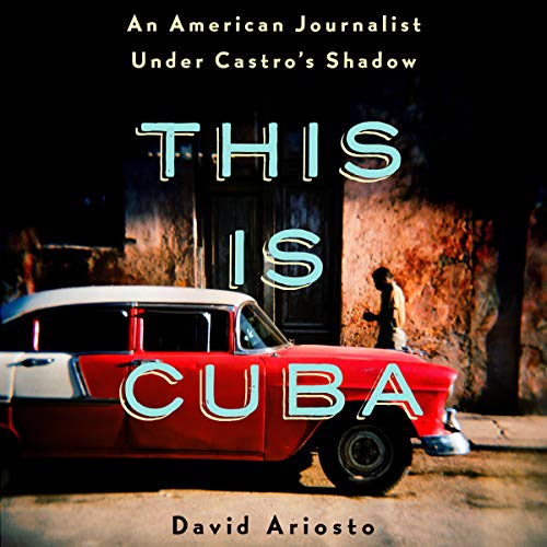 This Is Cuba     An American Journalist Under Castro's Shadow              By:                                                                                                                                 David Ariosto                               Narrated by:                                                                                                                                 David Ariosto                      Length: 8 hrs and 48 mins     36 ratings     Overall 4.1