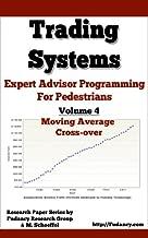 Expert Advisors Programming For Pedestrians - Volume 4: Moving Average Cross-Over - Trading Systems (Trading Systems - Expert Advisors Programming For Pedestrians )