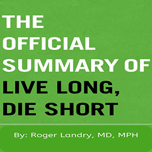 The Official Summary of Live Long, Die Short: by Roger Landry audiobook cover art