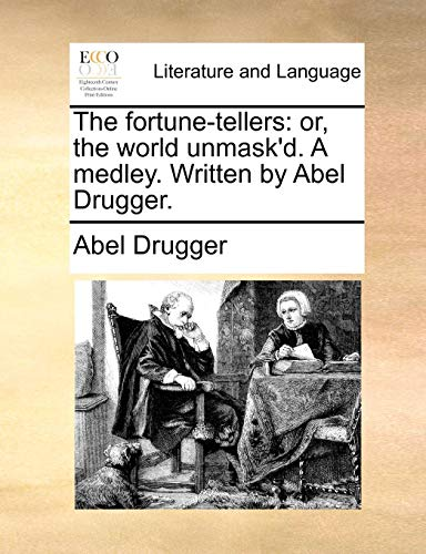 The Fortune-Tellers: Or, the World Unmask'd. a Medley. Written by Abel Drugger