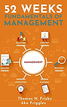 52 Weeks: Fundamentals of Management by [Thomas Frisby]