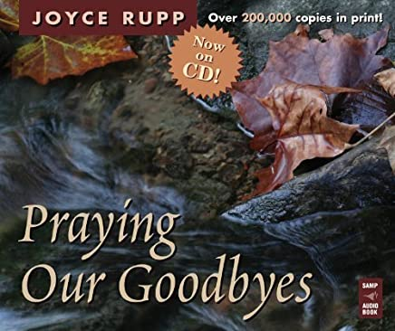 Praying Our Goodbyes by Rupp, Joyce (2007) Audio CD