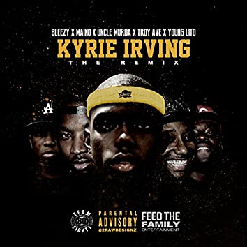 Kyrie Irving (Remix) [feat. Maino, Uncle Murda, Troy Ave & Young Lito]