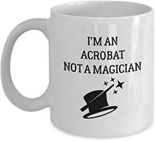 Acrobat Mug - I'm An - Not A Magician - Funny Novelty Ceramic Coffee & Tea Cup Cool Gifts For Men Or Women With Gift Box