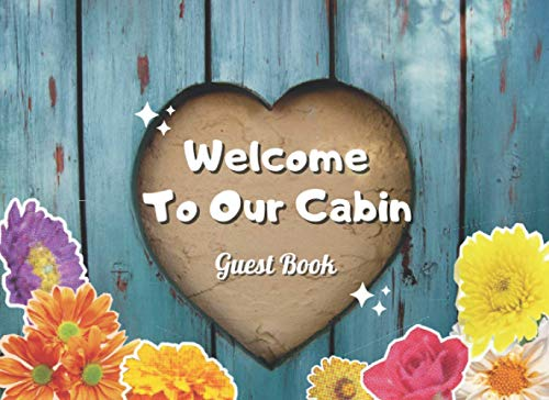 Welcome To Our Cabin Guest Book: Visitor Log Guestbook for Vacation Home | 100 Pages