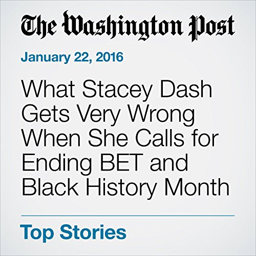 What Stacey Dash Gets Very Wrong When She Calls for Ending BET and Black History Month audiobook cover art