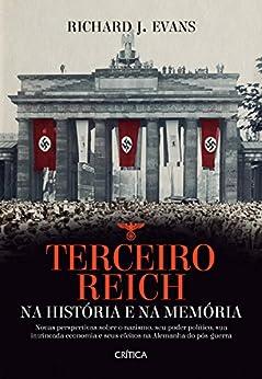 Terceiro Reich: Na história e na memória por [Richard J. Evans, Renato Marques]