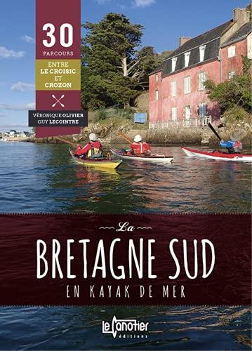 LA BRETAGNE SUD EN KAYAK DE MER 30 PARCOURS - 2EME EDITION