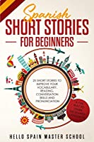 Spanish Short Stories for Beginners: 25 Short Stories To Improve Your Vocabulary, Reading, Conversation skills and Pronunciation