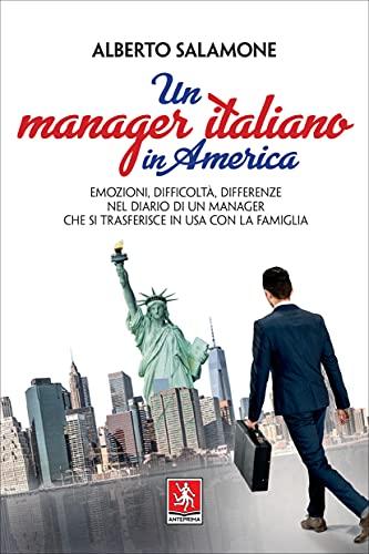 Un manager italiano in America: Emozioni, difficoltà, differenze nel diario di un manager che si trasferisce in USA con la famiglia