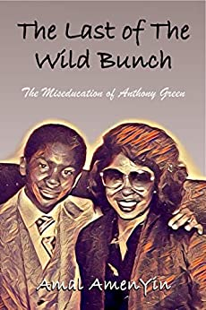 The Last of the Wild Bunch: The Miseducation of Anthony Green by [Amal AmenYin, Anthony  Green]
