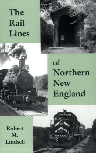 The Rail Lines of Northern New England : A Handbook of Railroad History (New England Rail Heritage Series)