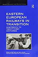 Eastern European Railways in Transition: Nineteenth to Twenty-first Centuries (Modern Economic and Social History)