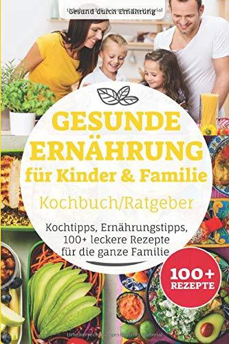 Gesunde Ernährung für Kinder & Familie Kochbuch/ Ratgeber: Kochtipps, Ernährungstipps,...