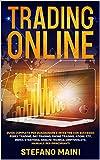 Trading Online: Guida Completa per Guadagnare e Investire con Successo: Forex Trading, Day Trading, Swing Trading, Azioni, ETF, Indici, Strategia, Analisi ... (Business & Investimenti Vol. 5)