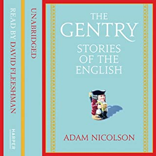 The Gentry     Stories of the English              By:                                                                                                                                 Adam Nicolson                               Narrated by:                                                                                                                                 David Fleeshman                      Length: 16 hrs     6 ratings     Overall 3.8