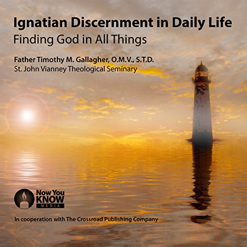 Ignatian Discernment in Daily Life: Finding God in All Things audiobook cover art