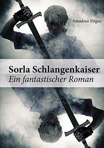Sorla Schlangenkaiser: Ein fantastischer Roman