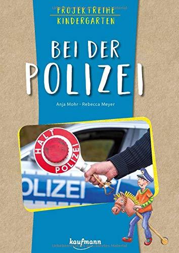 Projektreihe Kindergarten - Bei der Polizei (Projektreihe Kindergarten / Projekte für Kindergarten und Kita)