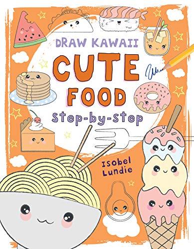 Cute Food: Step-by-Step (Volume 1) (Draw Kawaii)