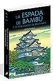 LA ESPADA DE BAMBÚ y otros relatos de samuráis (NOVELA HISTORICA Y AVENTURAS)