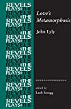 Love's Metamorphosis: John Lyly (Revels Plays) - Leah Scragg
