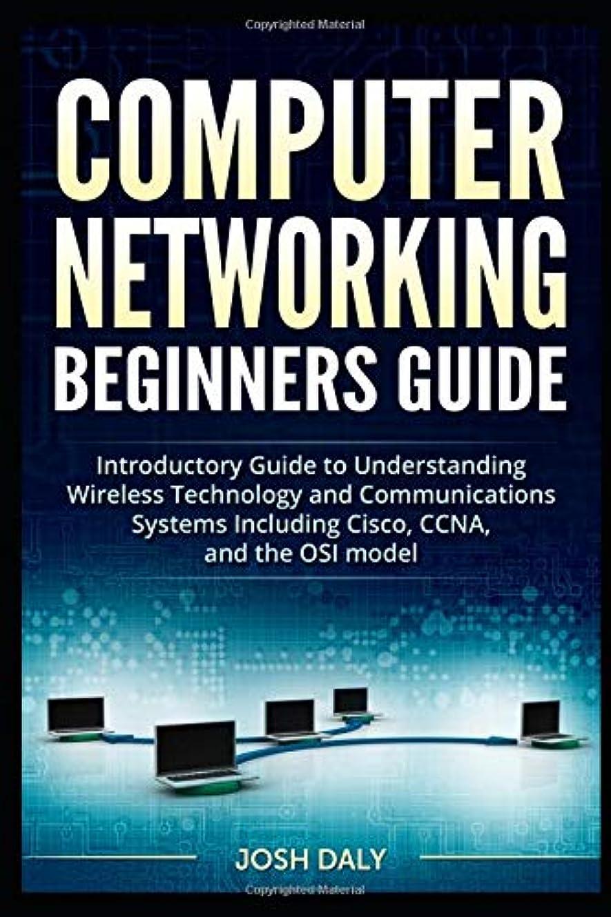 求人パートナー勘違いするComputer Networking Beginners Guide: Introductory Guide to Understanding Wireless Technology and Communications Systems Including Cisco, CCNA, and the OSI model